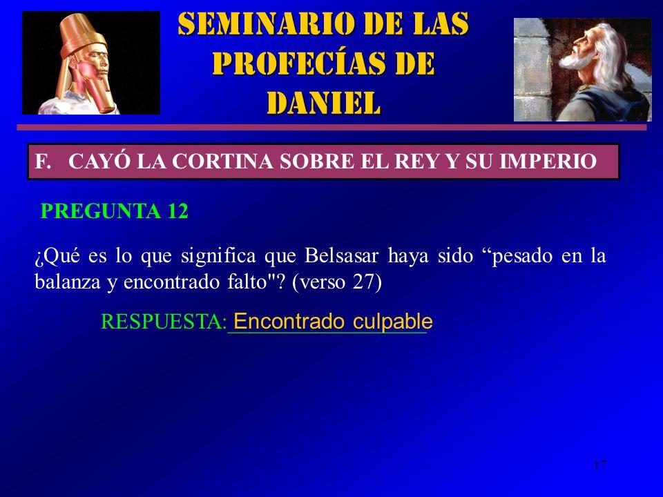 17 Seminario de las Profecías de Daniel F. CAYÓ LA CORTINA SOBRE EL REY Y SU IMPERIO ¿Qué es lo que significa que Belsasar haya sido pesado en la bala