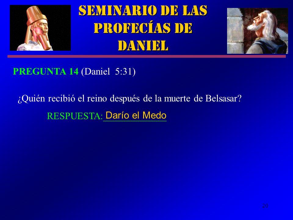 20 Seminario de las Profecías de Daniel ¿Quién recibió el reino después de la muerte de Belsasar? RESPUESTA:_____________ Darío el Medo PREGUNTA 14 (D