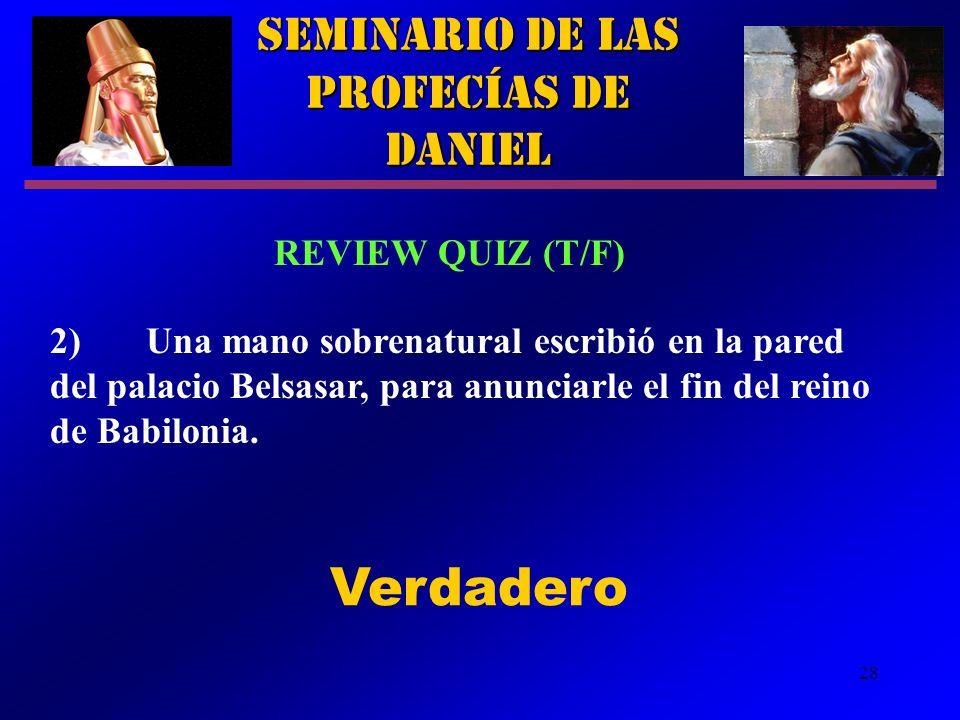 28 Seminario de las Profecías de Daniel REVIEW QUIZ (T/F) 2)Una mano sobrenatural escribió en la pared del palacio Belsasar, para anunciarle el fin de