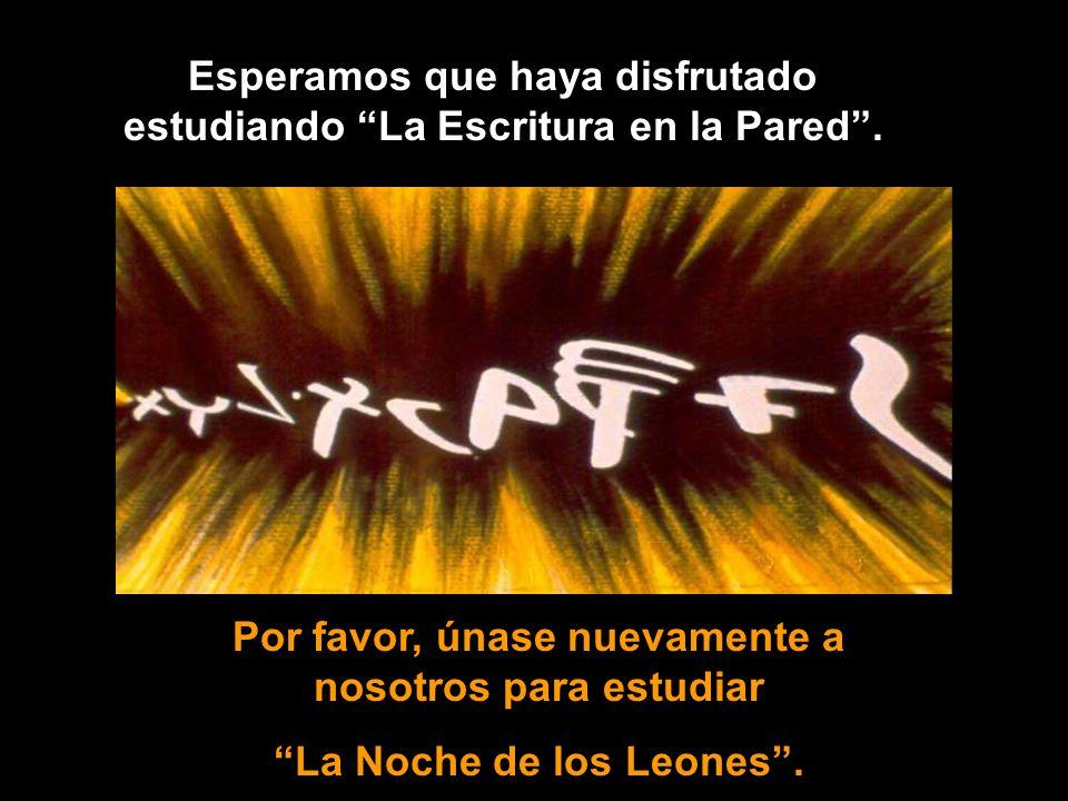 Por favor, únase nuevamente a nosotros para estudiar La Noche de los Leones. Esperamos que haya disfrutado estudiando La Escritura en la Pared.