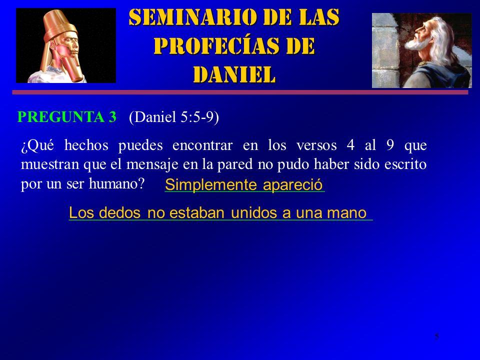 5 Seminario de las Profecías de Daniel PREGUNTA 3 (Daniel 5:5 9) ¿Qué hechos puedes encontrar en los versos 4 al 9 que muestran que el mensaje en la p
