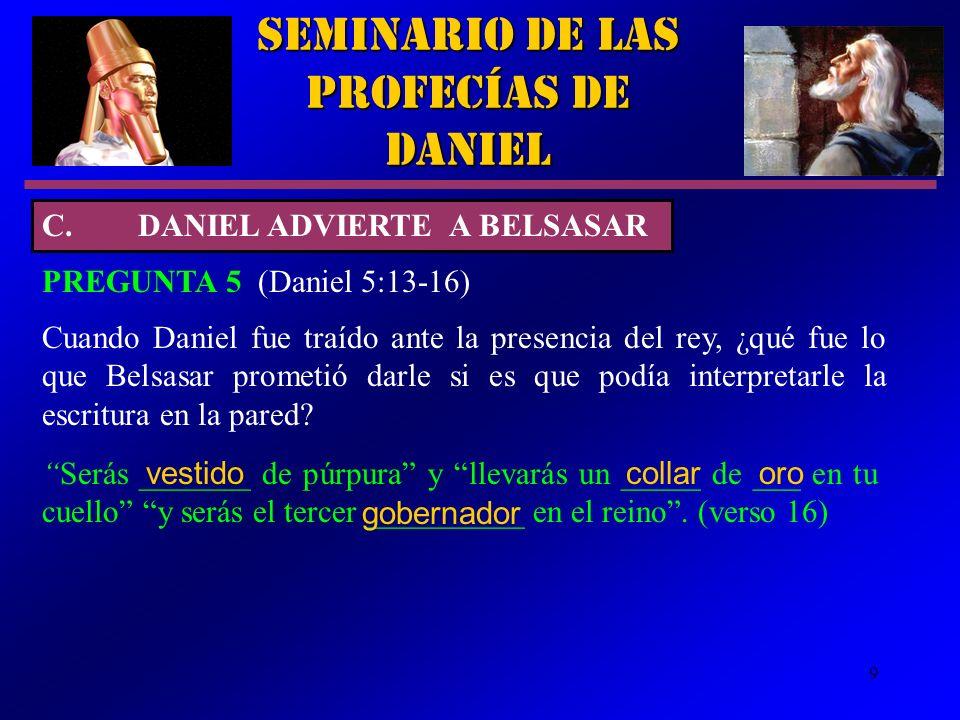 9 Seminario de las Profecías de Daniel PREGUNTA 5 (Daniel 5:13 16) Cuando Daniel fue traído ante la presencia del rey, ¿qué fue lo que Belsasar promet