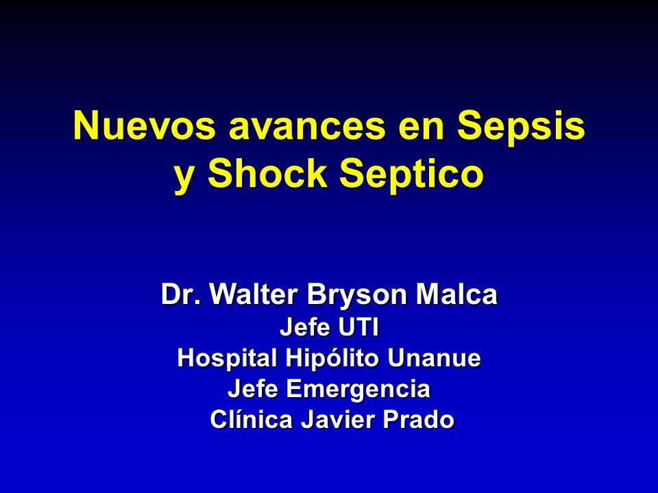 Nuevos avances en Sepsis y Shock Septico Dr. Walter Bryson Malca Jefe UTI Hospital Hipólito Unanue Jefe Emergencia Clínica Javier Prado Clínica Javier
