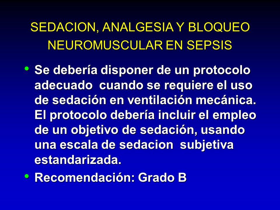 SEDACION, ANALGESIA Y BLOQUEO NEUROMUSCULAR EN SEPSIS Se debería disponer de un protocolo adecuado cuando se requiere el uso de sedación en ventilació