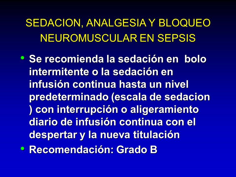 SEDACION, ANALGESIA Y BLOQUEO NEUROMUSCULAR EN SEPSIS Se recomienda la sedación en bolo intermitente o la sedación en infusión continua hasta un nivel