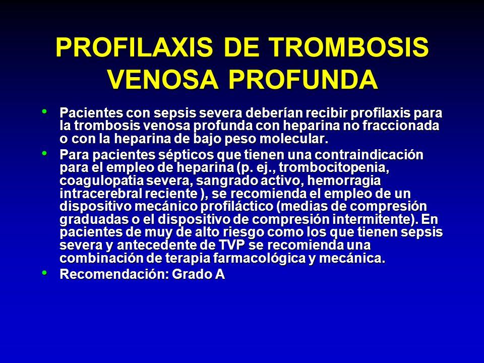 PROFILAXIS DE TROMBOSIS VENOSA PROFUNDA Pacientes con sepsis severa deberían recibir profilaxis para la trombosis venosa profunda con heparina no frac