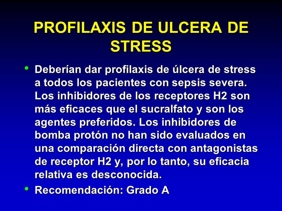 PROFILAXIS DE ULCERA DE STRESS Deberían dar profilaxis de úlcera de stress a todos los pacientes con sepsis severa. Los inhibidores de los receptores