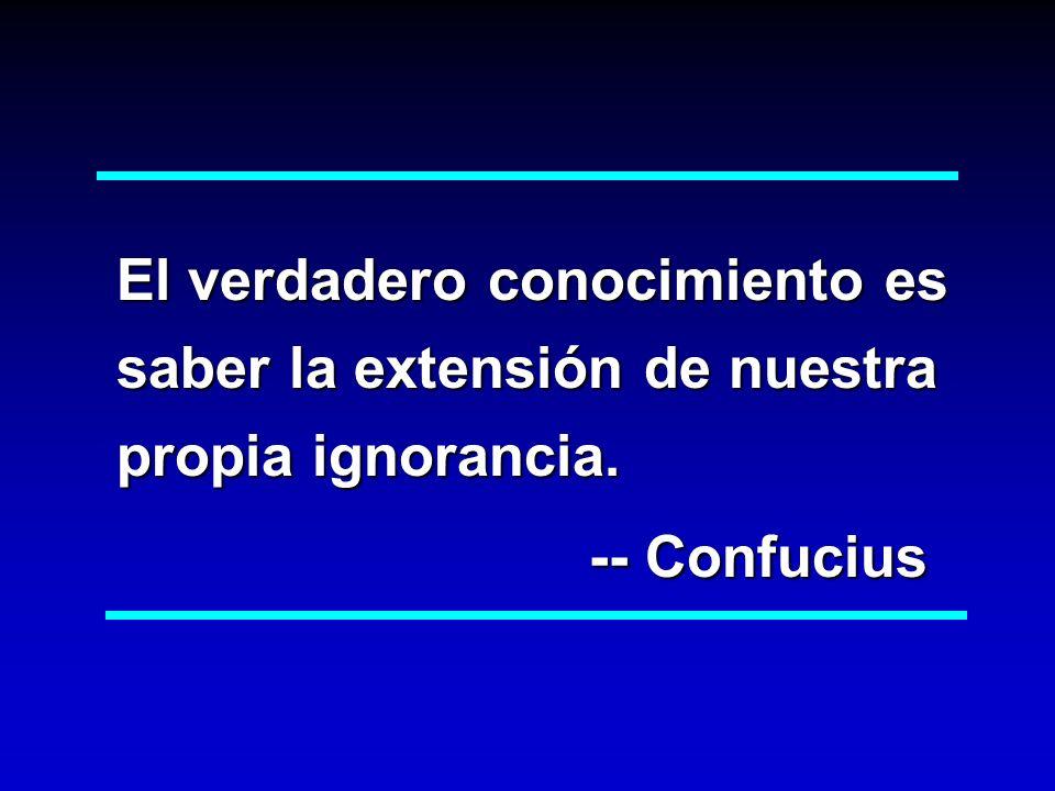 El verdadero conocimiento es saber la extensión de nuestra propia ignorancia. -- Confucius -- Confucius