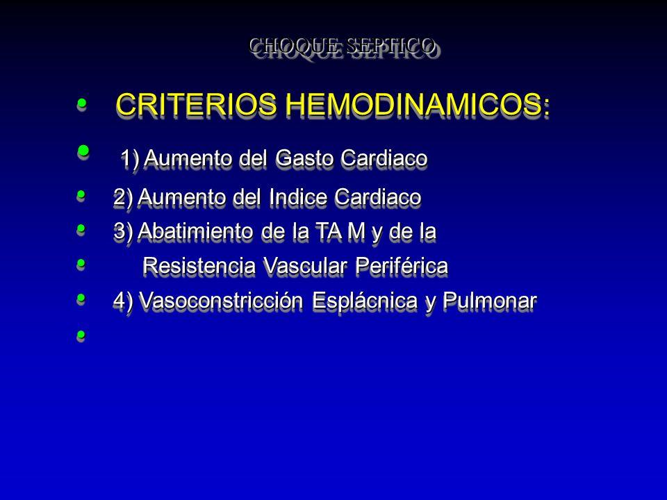 CHOQUE SEPTICO CRITERIOS HEMODINAMICOS: CRITERIOS HEMODINAMICOS: 1) Aumento del Gasto Cardiaco 1) Aumento del Gasto Cardiaco 2) Aumento del Indice Car