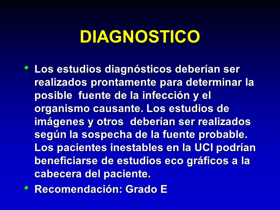 DIAGNOSTICO Los estudios diagnósticos deberían ser realizados prontamente para determinar la posible fuente de la infección y el organismo causante. L