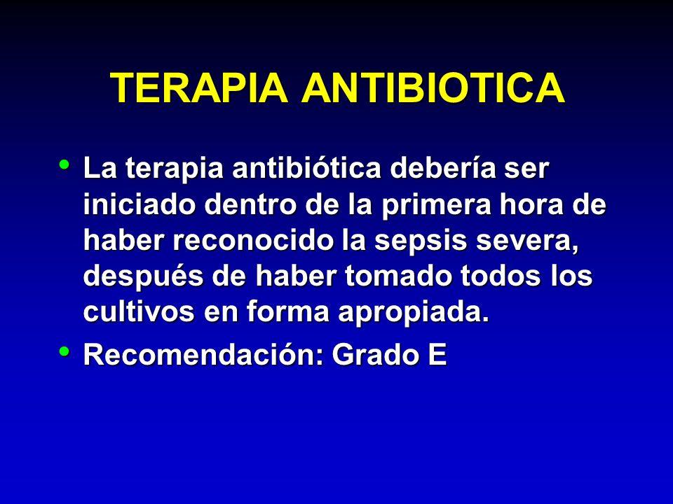 TERAPIA ANTIBIOTICA La terapia antibiótica debería ser iniciado dentro de la primera hora de haber reconocido la sepsis severa, después de haber tomad