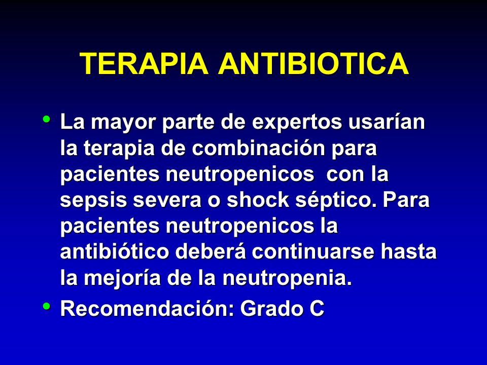 TERAPIA ANTIBIOTICA La mayor parte de expertos usarían la terapia de combinación para pacientes neutropenicos con la sepsis severa o shock séptico. Pa