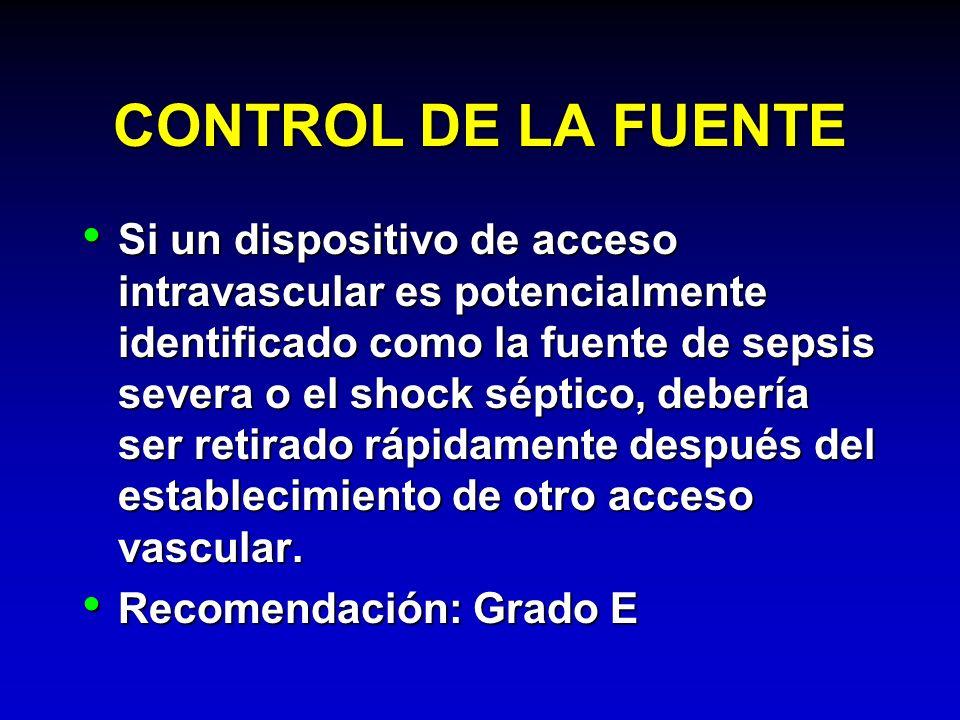 CONTROL DE LA FUENTE Si un dispositivo de acceso intravascular es potencialmente identificado como la fuente de sepsis severa o el shock séptico, debe