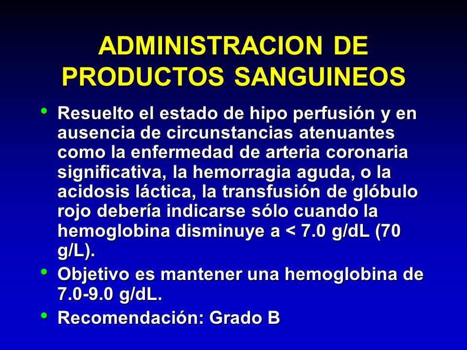 ADMINISTRACION DE PRODUCTOS SANGUINEOS Resuelto el estado de hipo perfusión y en ausencia de circunstancias atenuantes como la enfermedad de arteria c