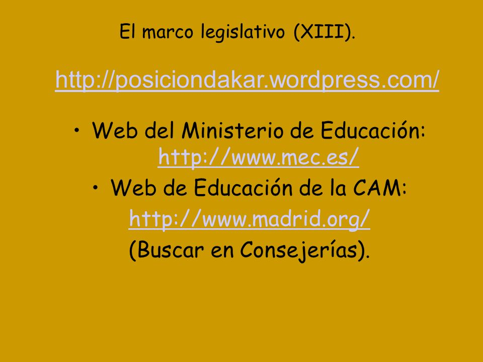 El marco legislativo (XIII). http://posiciondakar.wordpress.com/ Web del Ministerio de Educación: http://www.mec.es/ http://www.mec.es/ Web de Educaci
