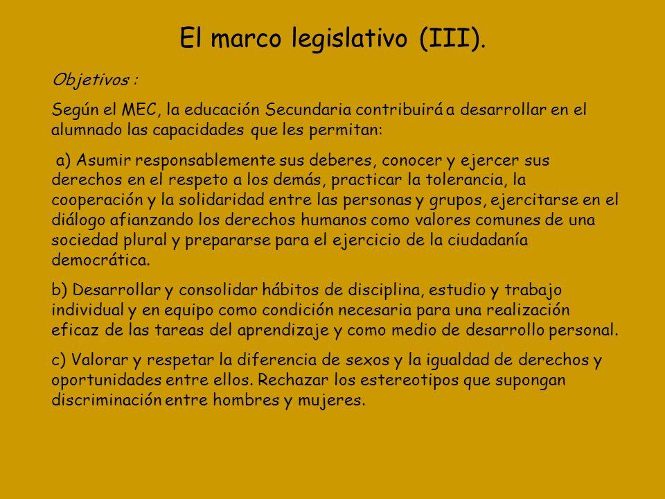 El marco legislativo (III). Objetivos : Según el MEC, la educación Secundaria contribuirá a desarrollar en el alumnado las capacidades que les permita
