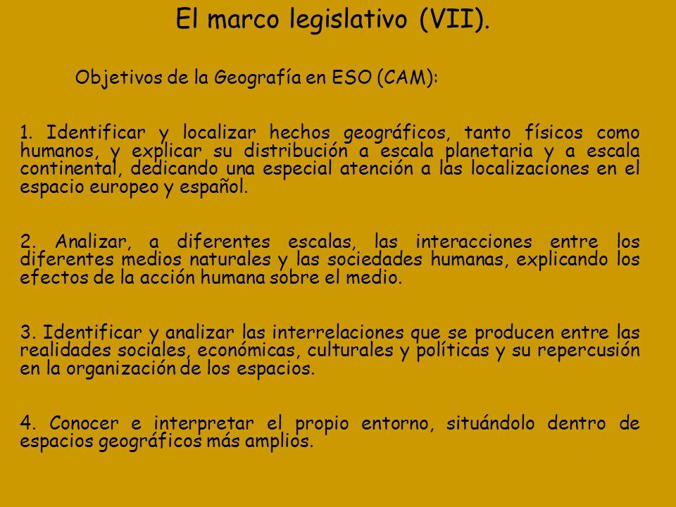 El marco legislativo (VII). Objetivos de la Geografía en ESO (CAM): 1. Identificar y localizar hechos geográficos, tanto físicos como humanos, y expli