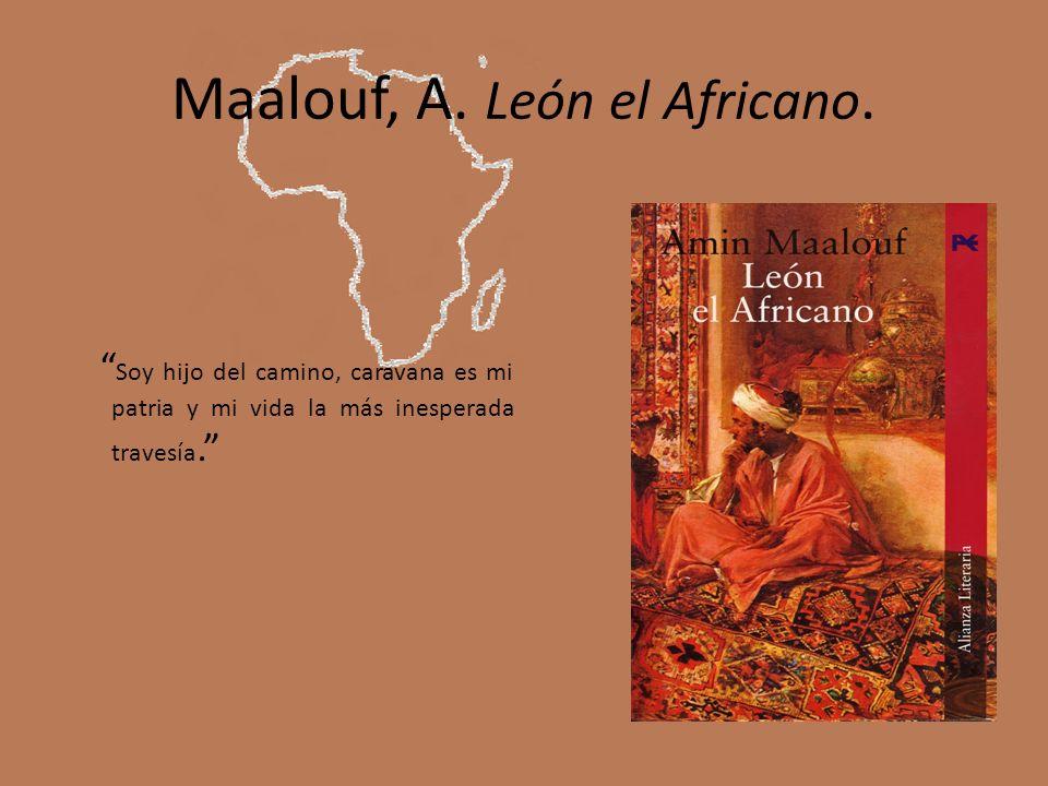 Maalouf, A. León el Africano. Soy hijo del camino, caravana es mi patria y mi vida la más inesperada travesía.