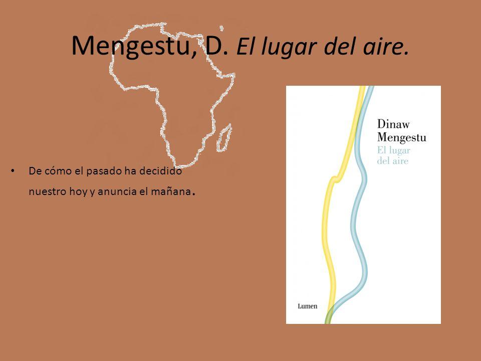 Mengestu, D. El lugar del aire. De cómo el pasado ha decidido nuestro hoy y anuncia el mañana.