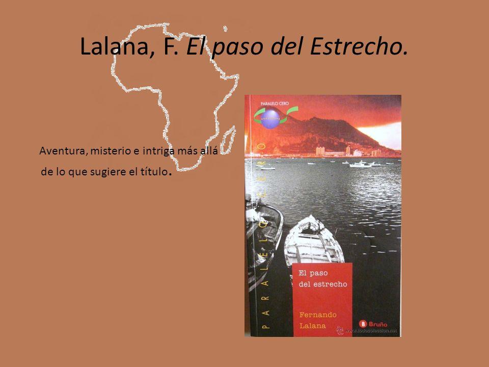 Lalana, F. El paso del Estrecho. Aventura, misterio e intriga más allá de lo que sugiere el título.