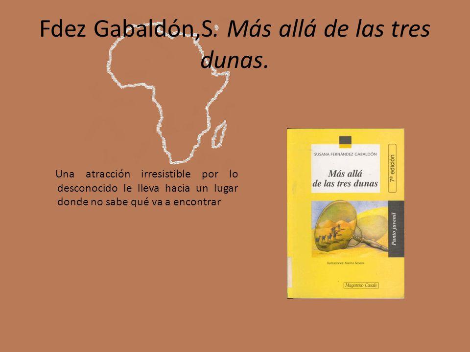 Fdez Gabaldón,S. Más allá de las tres dunas. Una atracción irresistible por lo desconocido le lleva hacia un lugar donde no sabe qué va a encontrar