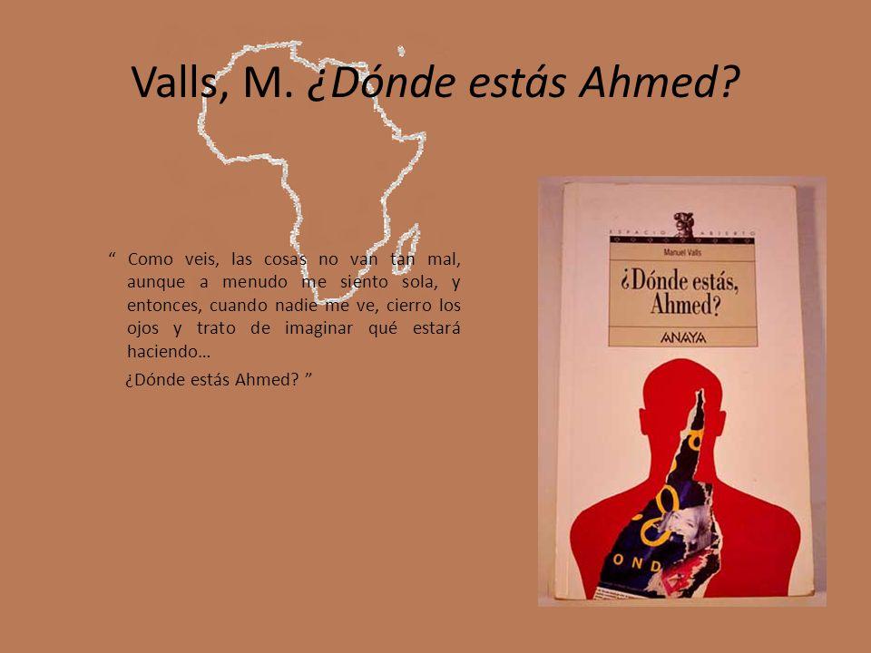 Valls, M. ¿Dónde estás Ahmed? Como veis, las cosas no van tan mal, aunque a menudo me siento sola, y entonces, cuando nadie me ve, cierro los ojos y t