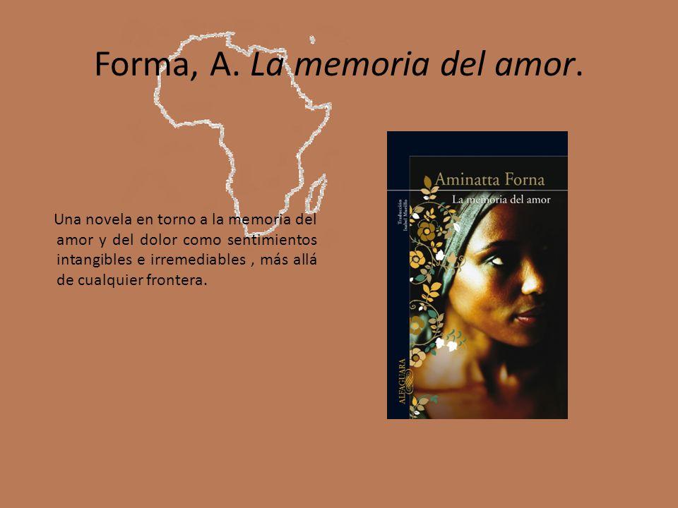 Forma, A. La memoria del amor. Una novela en torno a la memoria del amor y del dolor como sentimientos intangibles e irremediables, más allá de cualqu