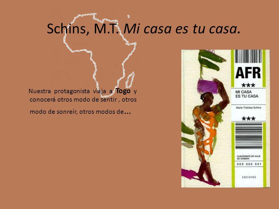 Schins, M.T. Mi casa es tu casa. Nuestra protagonista viaja a Togo y conocerá otros modo de sentir, otros modo de sonreír, otros modos de …