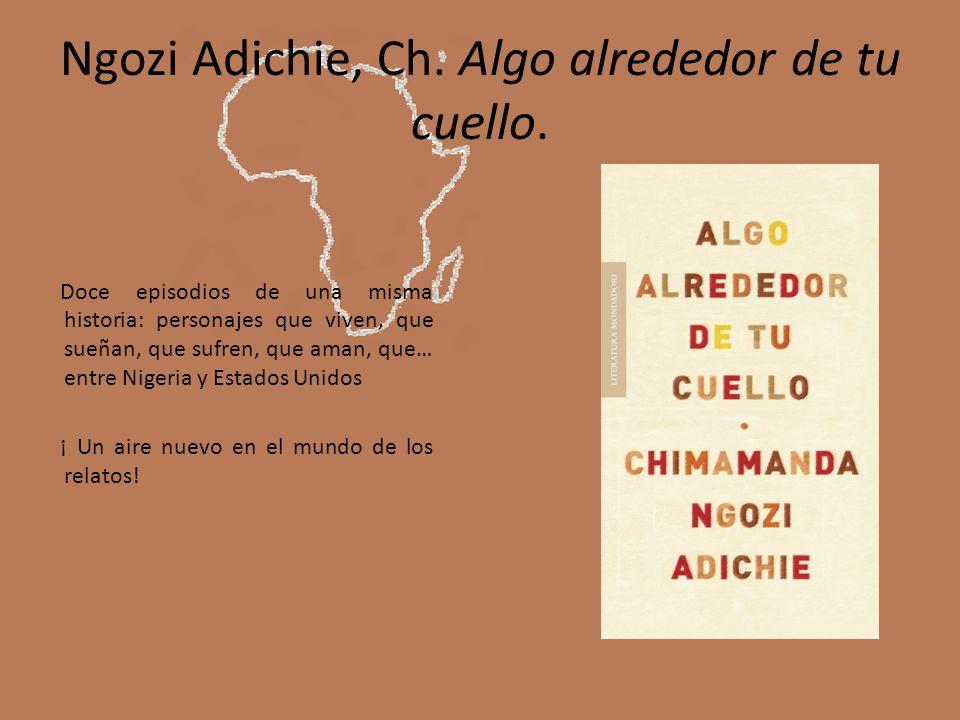 Ngozi Adichie, Ch. Algo alrededor de tu cuello. Doce episodios de una misma historia: personajes que viven, que sueñan, que sufren, que aman, que… ent