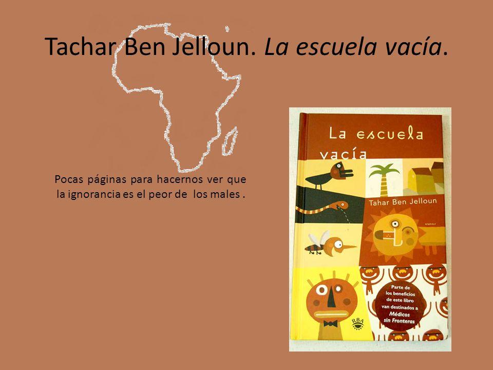 Tachar Ben Jelloun. La escuela vacía. Pocas páginas para hacernos ver que la ignorancia es el peor de los males.