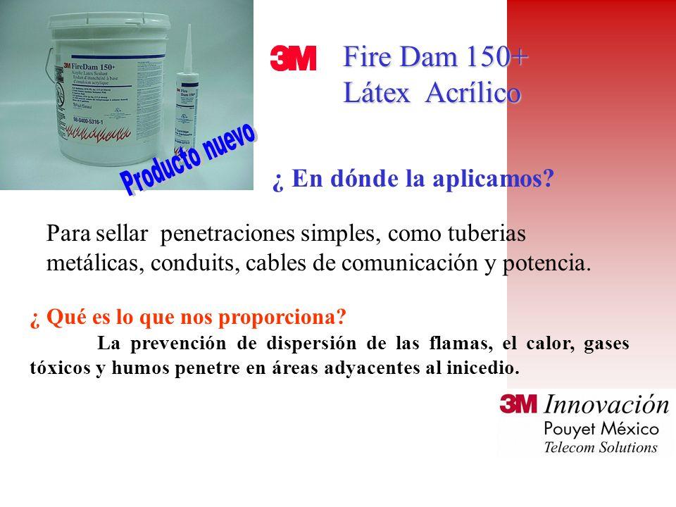 Fire Dam 150+ Fire Dam 150+ Látex Acrílico Látex Acrílico ¿ Qué es lo que nos proporciona.