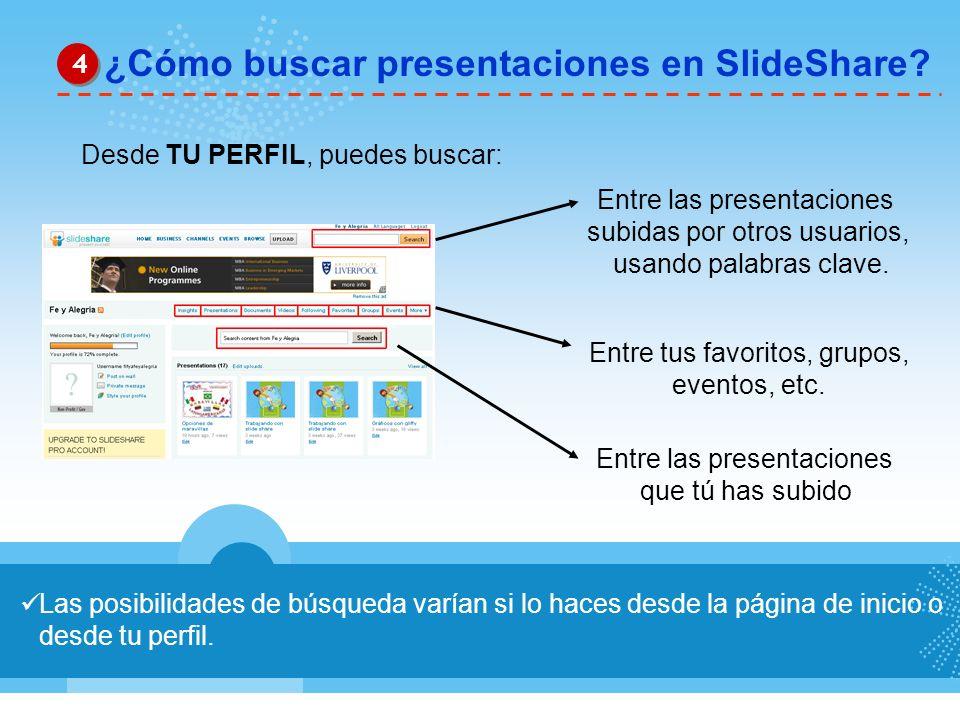 Las posibilidades de búsqueda varían si lo haces desde la página de inicio o desde tu perfil. ¿Cómo buscar presentaciones en SlideShare? 4 4 Desde TU