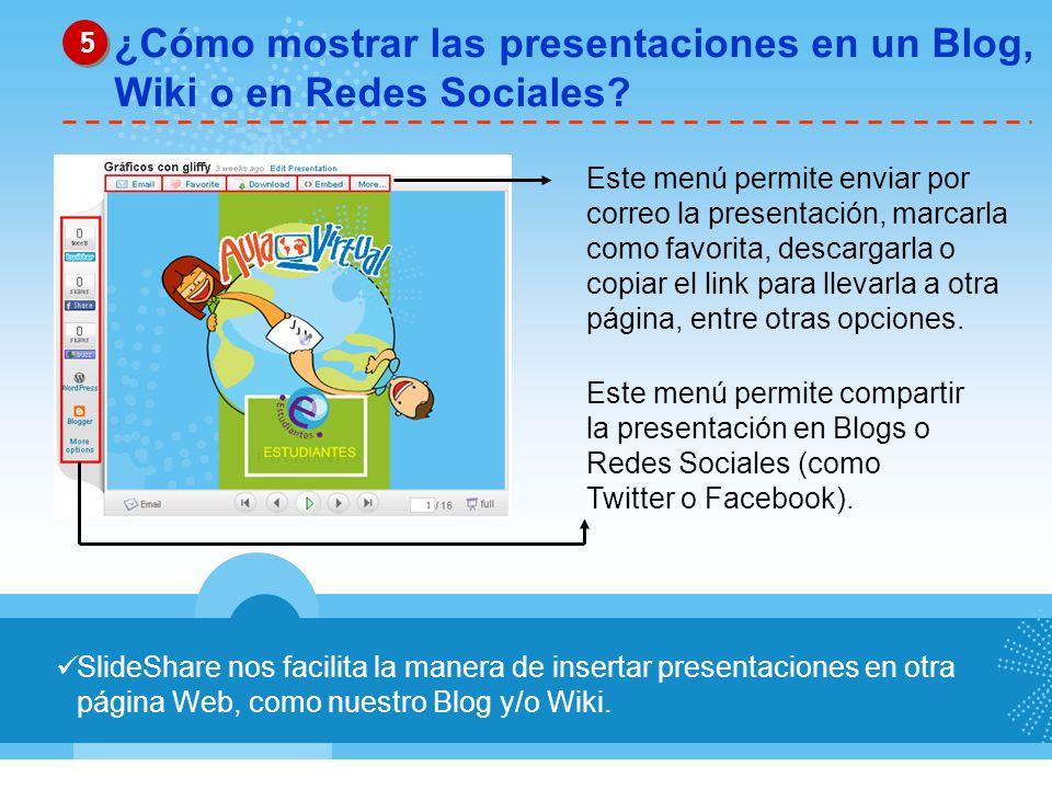 SlideShare nos facilita la manera de insertar presentaciones en otra página Web, como nuestro Blog y/o Wiki. ¿Cómo mostrar las presentaciones en un Bl