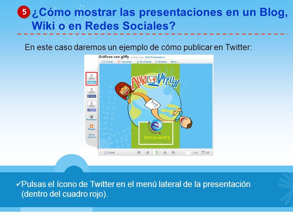 Pulsas el ícono de Twitter en el menú lateral de la presentación (dentro del cuadro rojo). ¿Cómo mostrar las presentaciones en un Blog, Wiki o en Rede