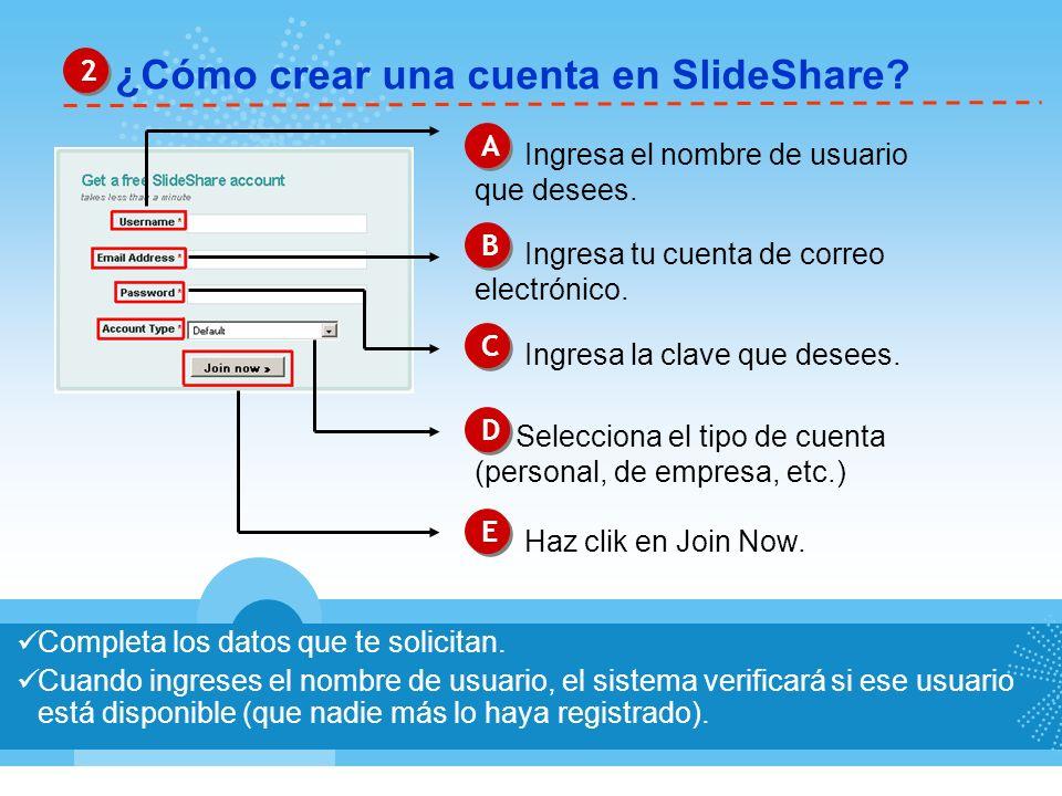 ¿Cómo crear una cuenta en SlideShare? 2 2 Completa los datos que te solicitan. Cuando ingreses el nombre de usuario, el sistema verificará si ese usua