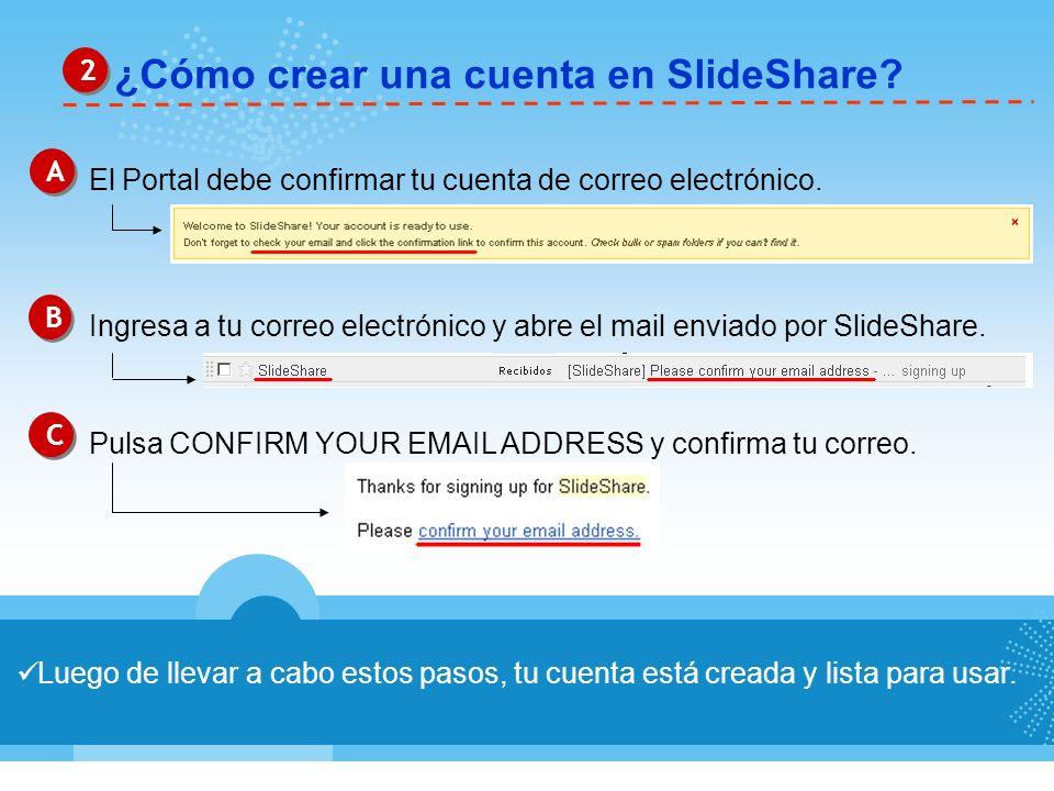 ¿Cómo crear una cuenta en SlideShare? 2 2 Luego de llevar a cabo estos pasos, tu cuenta está creada y lista para usar. A A El Portal debe confirmar tu