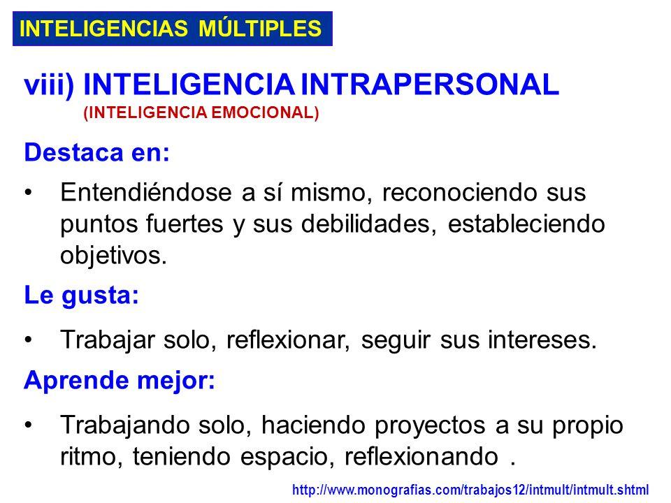 INTELIGENCIAS MÚLTIPLES vii) INTELIGENCIA INTERPERSONAL (INTELIGENCIA EMOCIONAL) Destaca en: Entendiendo a la gente, liderando, organizando, comunican