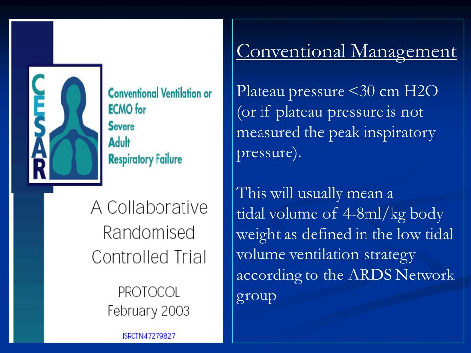 Conventional Management Plateau pressure <30 cm H2O (or if plateau pressure is not measured the peak inspiratory pressure). This will usually mean a t