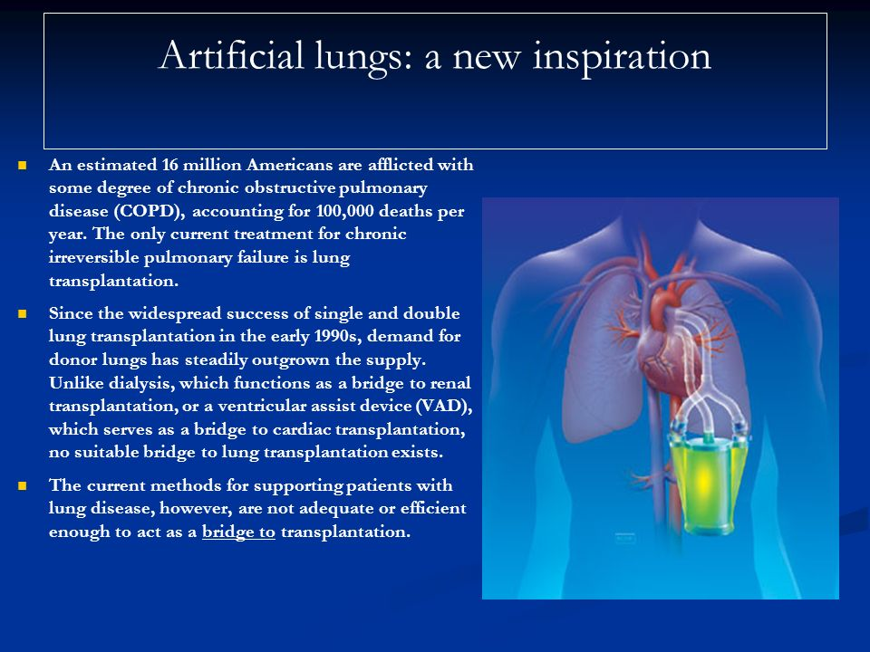 Artificial lungs: a new inspiration An estimated 16 million Americans are afflicted with some degree of chronic obstructive pulmonary disease (COPD),