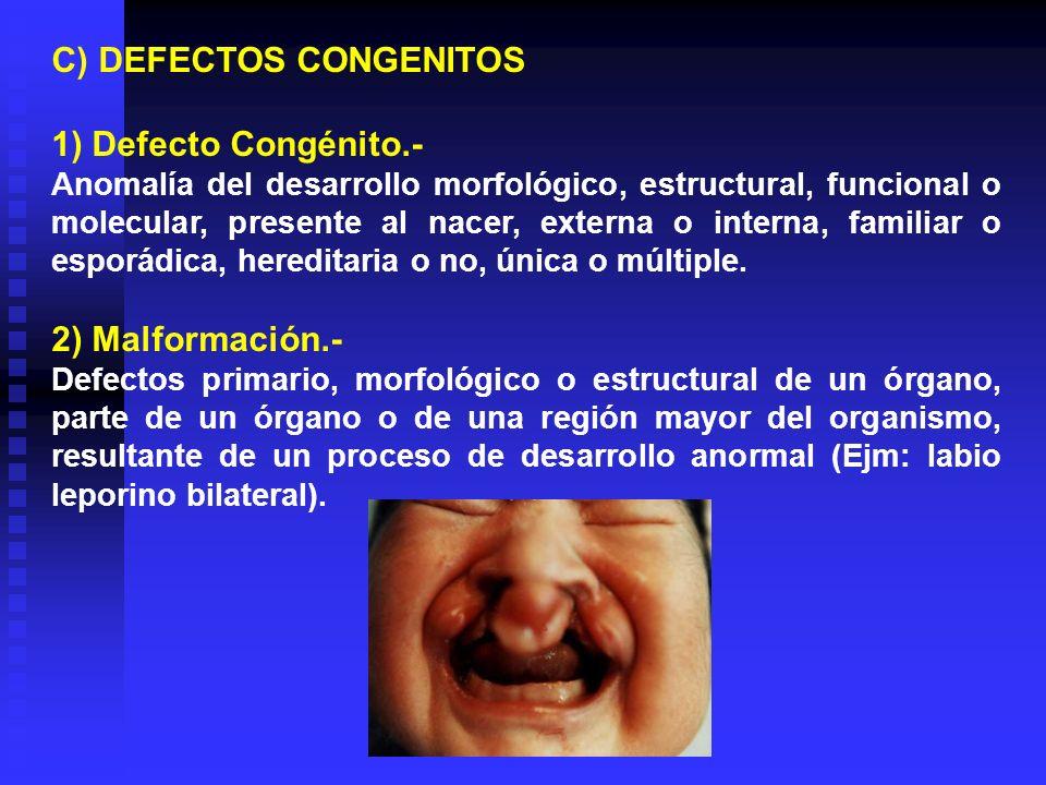 C) DEFECTOS CONGENITOS 1) Defecto Congénito.- Anomalía del desarrollo morfológico, estructural, funcional o molecular, presente al nacer, externa o in