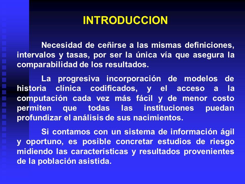 INTRODUCCION Necesidad de ceñirse a las mismas definiciones, intervalos y tasas, por ser la única vía que asegura la comparabilidad de los resultados.