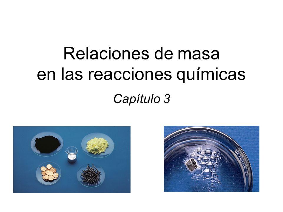 Relaciones de masa en las reacciones químicas Capítulo 3