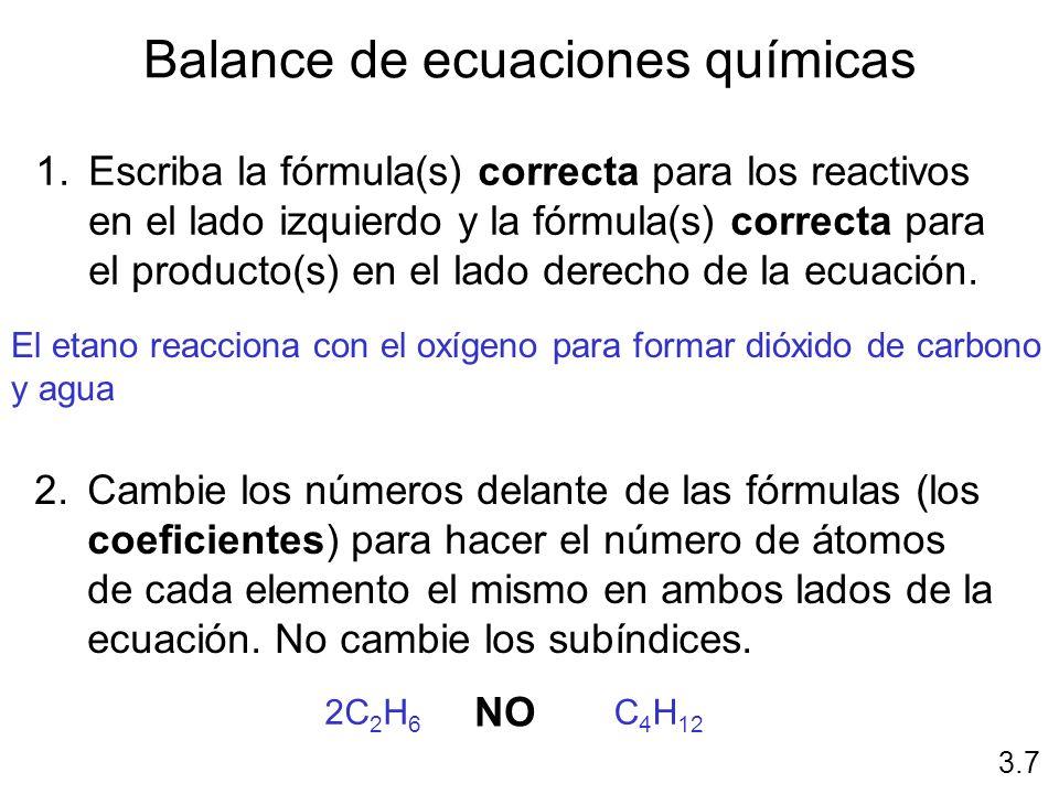 Balance de ecuaciones químicas 1.Escriba la fórmula(s) correcta para los reactivos en el lado izquierdo y la fórmula(s) correcta para el producto(s) e