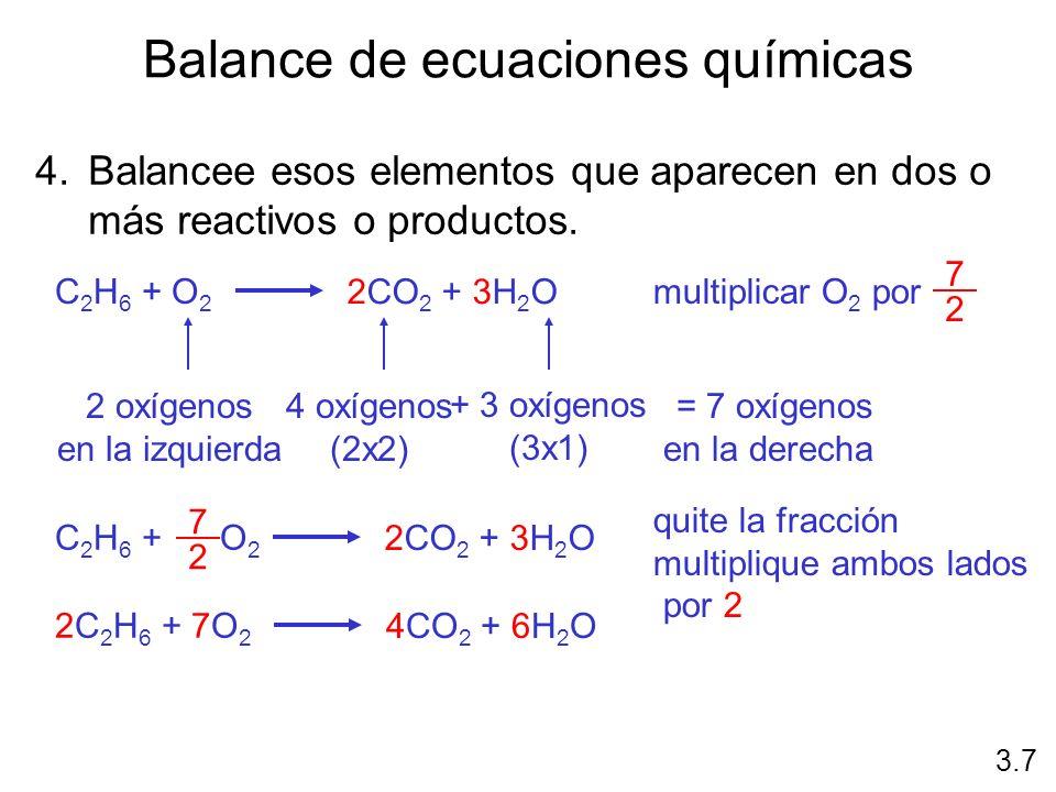 Balance de ecuaciones químicas 4.Balancee esos elementos que aparecen en dos o más reactivos o productos. 3.7 2 oxígenos en la izquierda 4 oxígenos (2