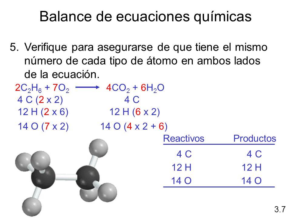 Balance de ecuaciones químicas 5.Verifique para asegurarse de que tiene el mismo número de cada tipo de átomo en ambos lados de la ecuación. 3.7 2C 2