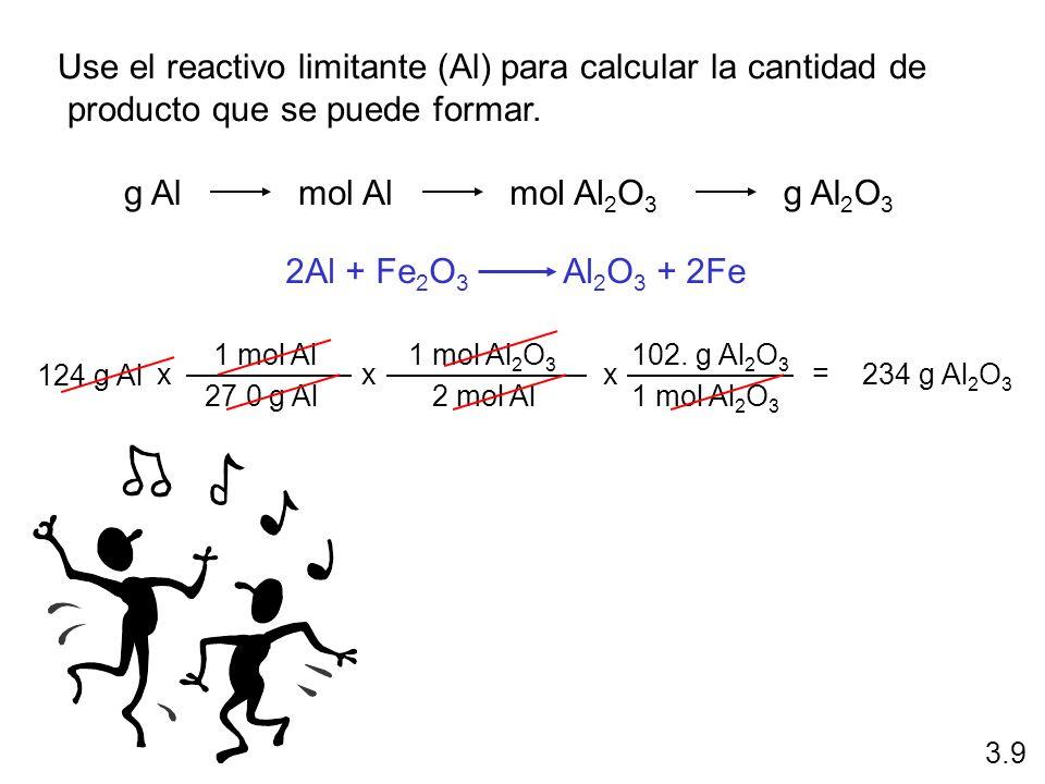 Use el reactivo limitante (Al) para calcular la cantidad de producto que se puede formar. g Almol Almol Al 2 O 3 g Al 2 O 3 124 g Al 1 mol Al 27.0 g A