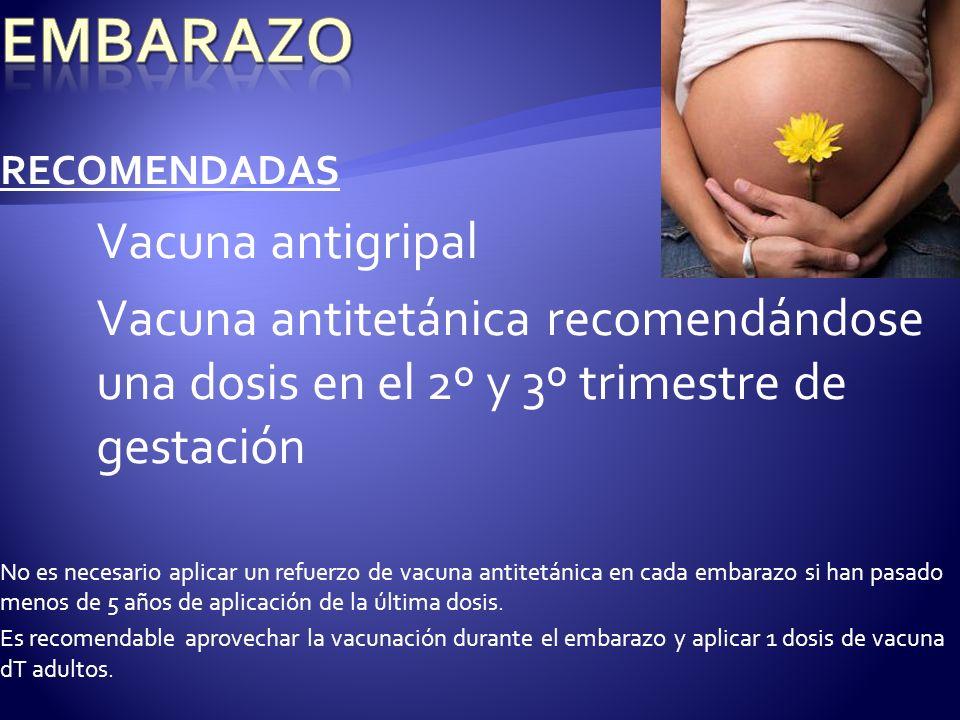 RECOMENDADAS Vacuna antigripal Vacuna antitetánica recomendándose una dosis en el 2º y 3º trimestre de gestación No es necesario aplicar un refuerzo d