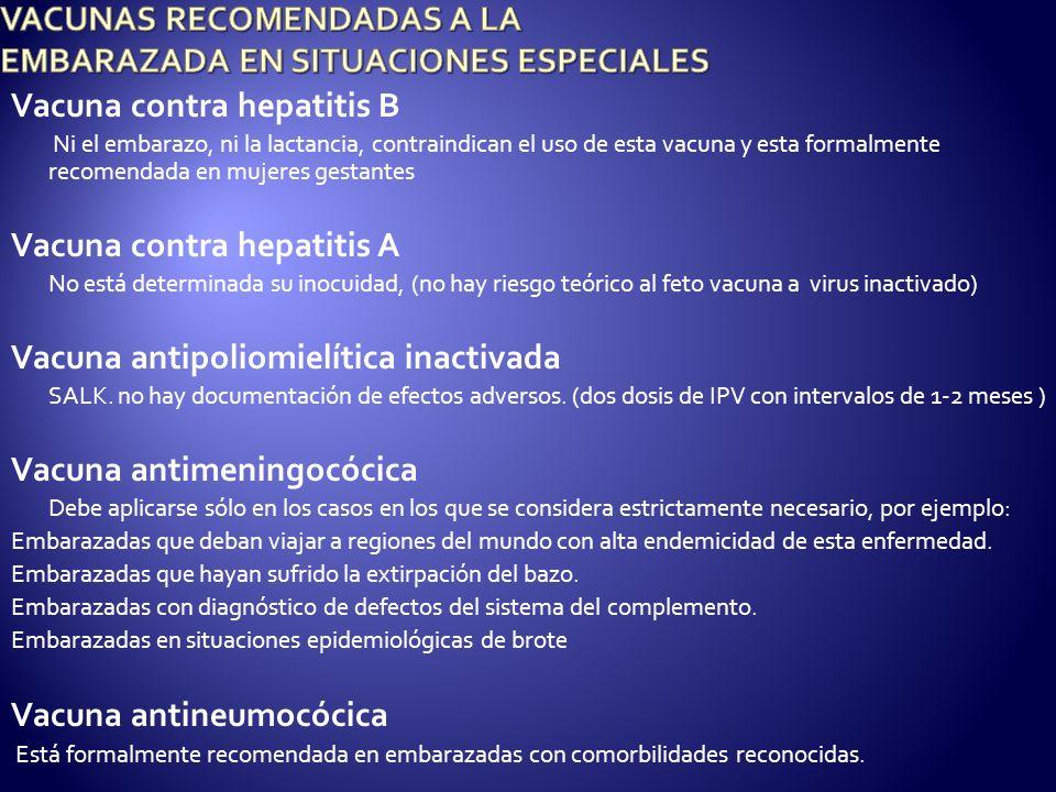 Vacuna contra hepatitis B Ni el embarazo, ni la lactancia, contraindican el uso de esta vacuna y esta formalmente recomendada en mujeres gestantes Vac