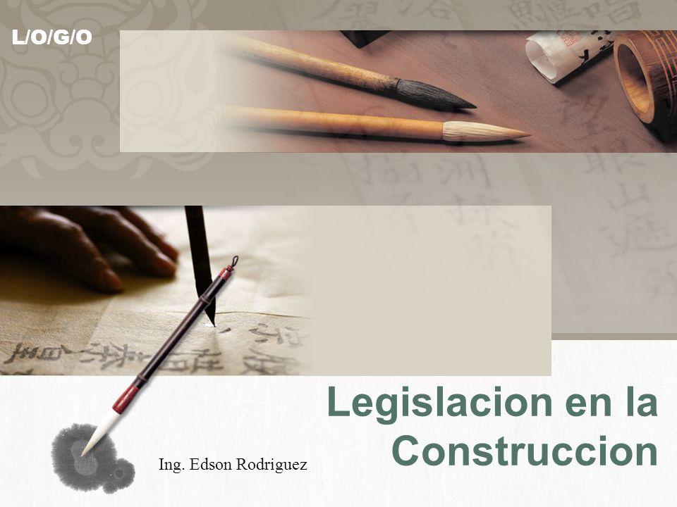 L/O/G/O Legislacion en la Construccion Ing. Edson Rodriguez