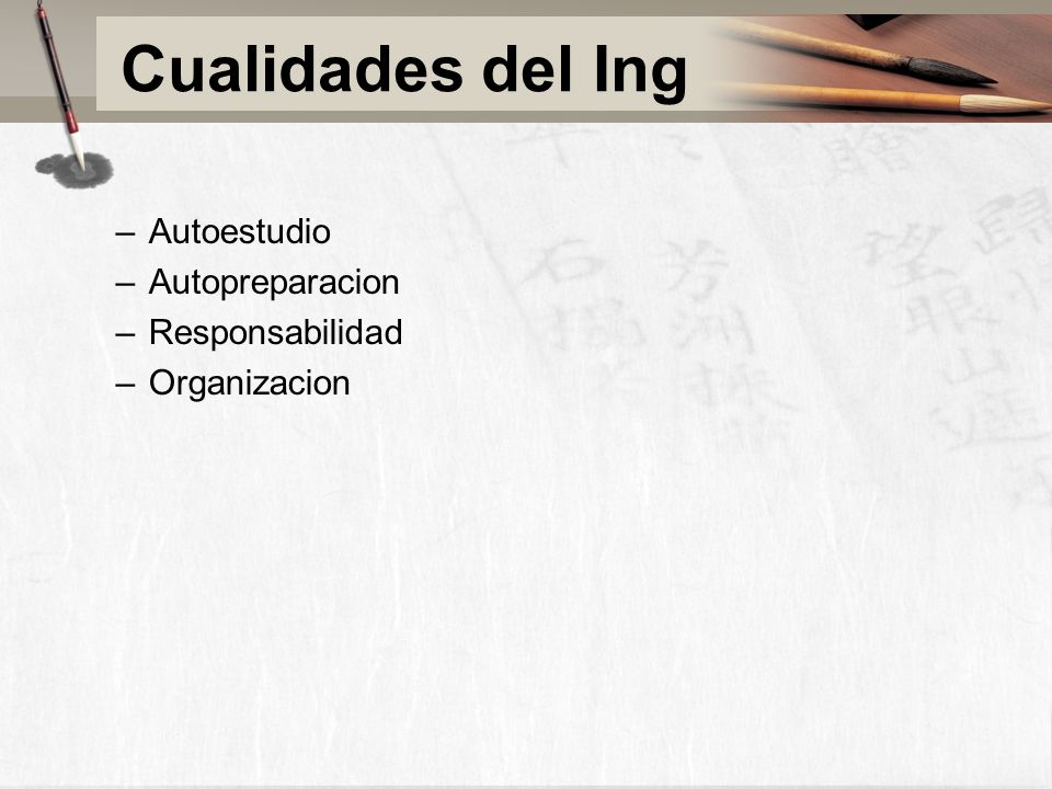 Cualidades del Ing –Autoestudio –Autopreparacion –Responsabilidad –Organizacion